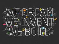 We dream, we invent, we build