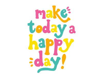 Make Today a Happy Day quote colorful happy hand lettered