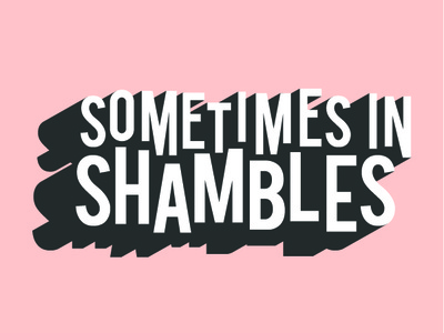 Sometimes in Shambles Lettering