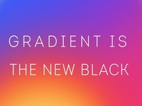 Gradient Is The New Black™