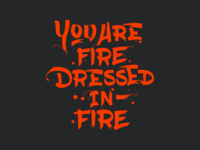 You Are Fire, Dressed in Fire