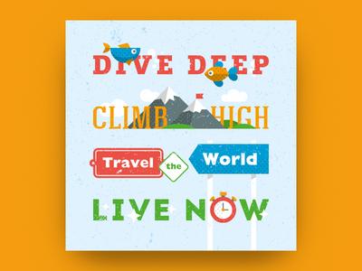 Dive deep, climb high, travel the world, live now