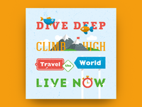 Dive deep, climb high, travel the world, live now