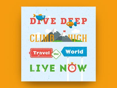 Dive deep, climb high, travel the world, live now live travel climb dive aphorism quote poster motivation
