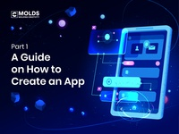 A Guide on How to Create an App—Part 1