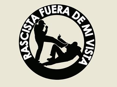 ¡RACISTA FUERA DE MI VISTA! logo illustration design anarchy racism racismo antifascismo antifascism