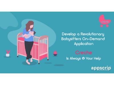 Develop a revolutionary babysitter on-demand application