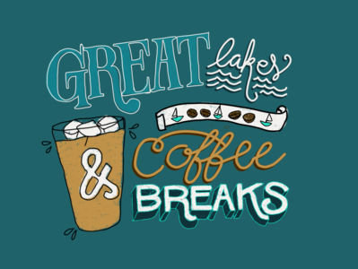Great Lakes & Coffee Breaks Lettering