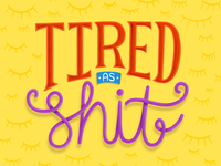 Tired As Shit Lettering Piece