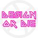 Design or Die