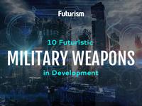 10 Futuristic Military Weapons in Development