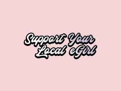 Support Your Local eGirl