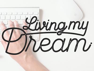 Living my Dream graphic design type design inspirational living your dream dream custom typography custom type type pen tool lettering typography