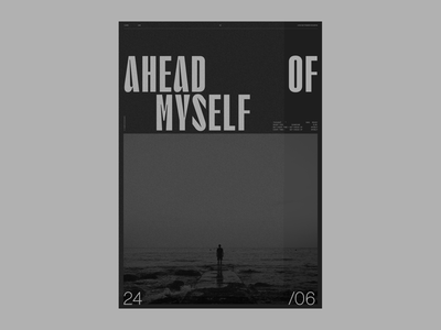 AHEAD OF MYSELF - POSTER EXPLORATION layoutdesign layout exploration layout poster graphic design