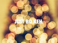 Just Bo Keh