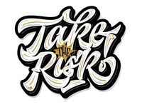 """my lettering """"Take the risk!"""""""