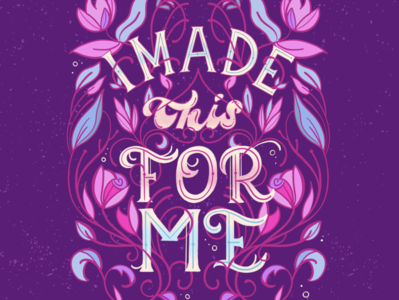 I Made This For Me floral illustration lettering
