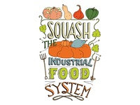 Squash the Industrial Food System