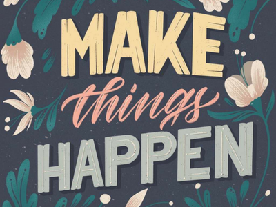 Make It Happen typesetting mural vintage bright typography illustration art create flowers floral lettering floral procreate lettering handlettering lettering inspiration inspire things thing happen
