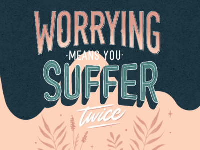 Don't worry color combo flowers designer women feminine inspiring texture handmade ipad composition type artwork procreate handdrawn typography typo lettering happy be happy dont worry