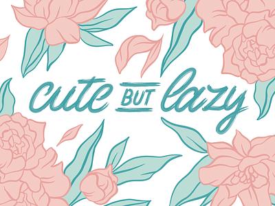 Cute But Lazy design flowers feminine elegant print type lettering brrush typography affinity by serif script procreate illustration peony happy fun lazy cute
