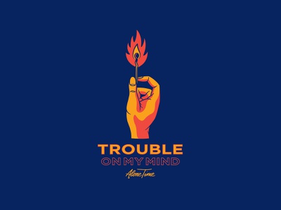 Trouble on my mind lockup hand alone time trouble match flame fire brand identity lettering merch design logo typography branding badgedesign vector illustrator illustration graphic design
