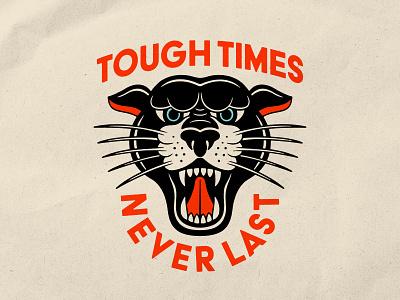 Tough Times Never Last! san serif tough bold lockup cat traditional tattoo panther logo typography badgedesign illustrator branding vector illustration graphic design