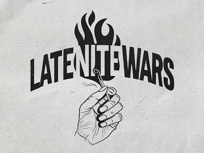 Late Nite Wars flyer fire hand match merch band logo design typography badgedesign illustrator illustration graphic design