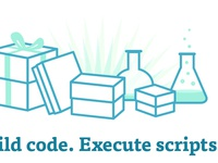 Build code. Execute scripts.