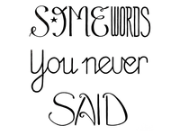 Some words you never said