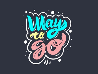 Way to go. Lettering phrase