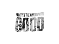 Plaster The World With Good