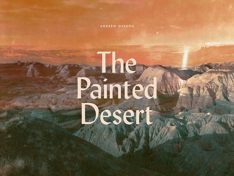 Andrew Osenga / The Painted Desert el desierto pintado typography mountains warm texture colors the painted desert andrew osenga graphic design art direction