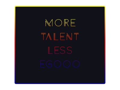 More Talent Less Egoo quotes graphicdesign art typography gradient poster fun