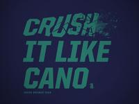 Crush It Like Cano