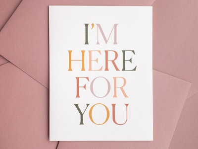 I'm Here For You Card design typography stationery greeting card