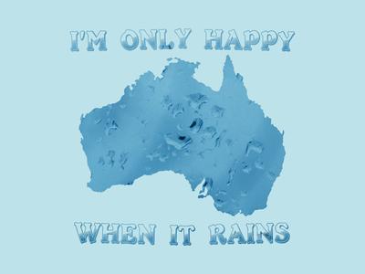 Save Australia, I m Only Happy When It Rains 01