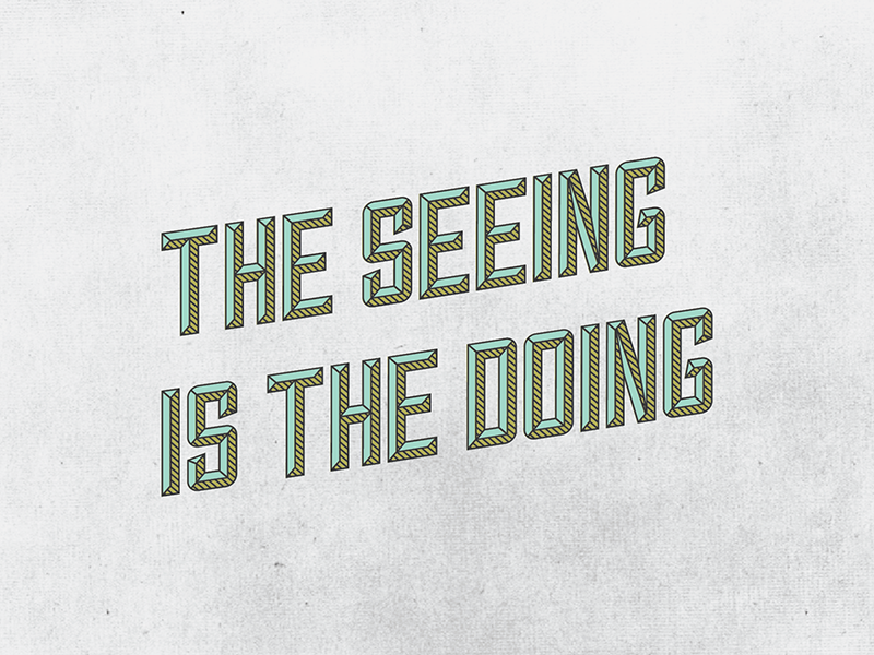 The Seeing Is The Doing graphic design texture typography