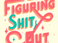 Figuring Shit Out Lettering
