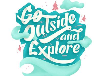 Go Outside And Explore lettering artist typography digital illustration digital art design illustration illustration art lettering logo hand lettering art lettering hand lettering