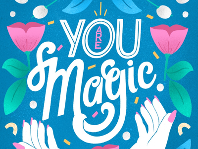 You Are Magic self-love girl power female empowerment women empowerment lettering graphic design illustration hand-lettering