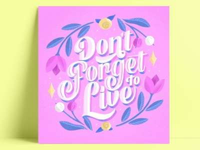 Don't Forget To Live mindfulness floral art hand lettering art design hand lettering graphic design typography lettering digital art digital illustration lettering artist illustration