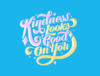 Kindness Looks Good On You!