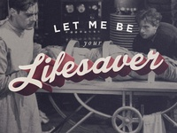 Let Me Be Your Lifesaver