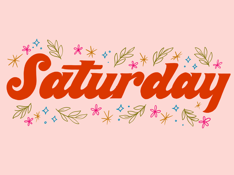 Saturday! floral illustration type lettering typography hand lettering handlettering