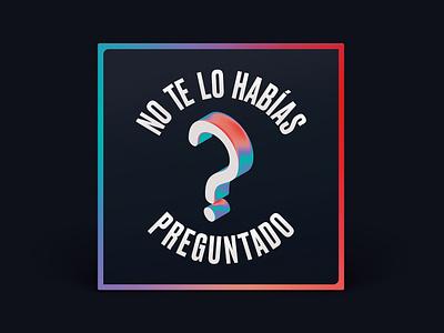 Podcast Cover — No Te Lo Habías Preguntado xqggqx graphic design portugal question branding podcast cover podcast art podcast logo podcast judith tiral