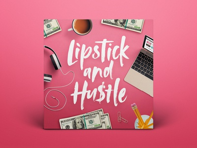 Podcast Cover — Lipstick and Hustle