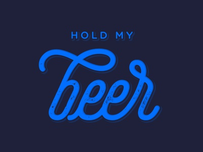 Hold My Beer! font type hold my beer beer typography