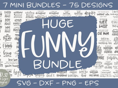Huge Funny Quotes Bundle - 75 Designs funny shirt cricut maker silhouette cameo diy funny quotes grace lynn designs cricut crafts svg bundle design bundles cut file svg