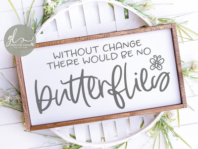 Without Change There Would Be No Butterflies 🦋 diy projects farmhouse signs cricut designbundles cut file svg
